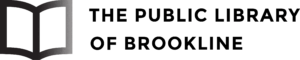 "Printed in black font, all-caps, on a white background is: ""THE PUBLIC LIBRARY"" and under that ""OF BROOKLINE"" with the left side justified. To the left of the words is the simple outline of an open book."