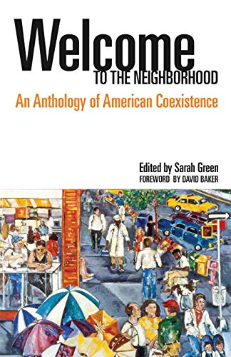 Welcome to the Neighborhood: An Anthology of American Coexistnce, edited by Sarah Green